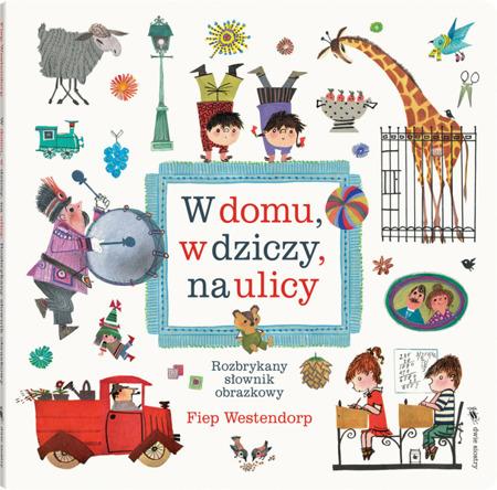 """Książeczka dla dzieci """"W domu, w dziczy, na ulicy"""",  Wyd. Dwie Siostry"""